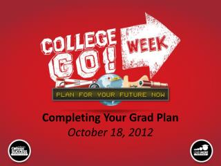 Completing Your Grad Plan October 18, 2012