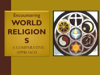 Encountering WORLD RELIGIONS A COMPARATIVE APPROACH