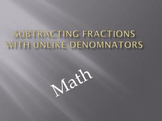 subtracting fractions with unlike  Denomnators