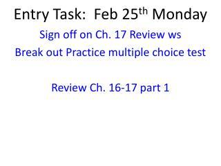 Entry Task:  Feb 25 th  Monday