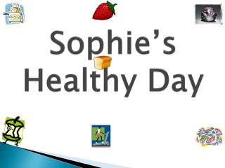 Sophie�s Healthy Day