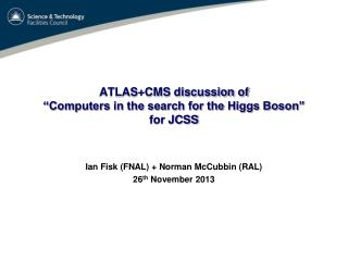 "ATLAS+CMS discussion of  ""Computers in the search for the Higgs Boson"" for JCSS"