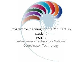 Programme Planning for the 21 st  Century student  PART A