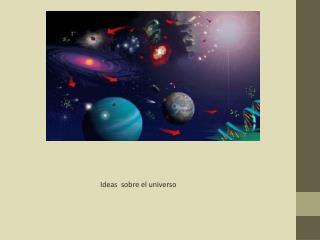 Ideas  sobre el universo