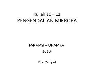 Kuliah  10 – 11  PENGENDALIAN MIKROBA