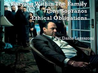 Staying Within The Family                Tony Sopranos  Ethical Obligations