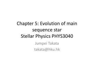 Chapter 5: Evolution of main sequence star Stellar Physics  PHYS3040
