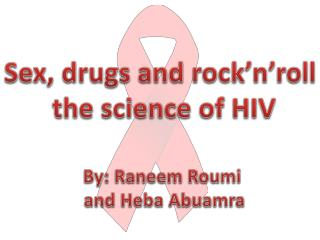 Sex, drugs and  rock'n'roll t he science of HIV