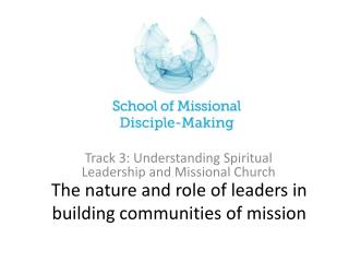 The nature and role of leaders in building communities of mission