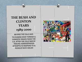 THE BUSH AND CLINTON YEARS 1989-2000
