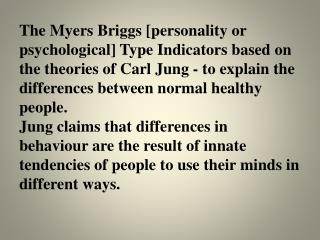 The Myers Briggs [personality or psychological] Type  Indicators based on