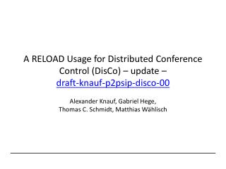 A RELOAD Usage for Distributed Conference Control (DisCo) – update – draft-knauf-p2psip-disco-00