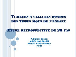 Tumeurs à cellules rondes  des tissus mous de l'enfant Etude rétrospective de 28 cas