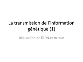 La transmission de  l'information  génétique (1)