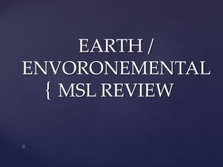 EARTH / ENVORONEMENTAL MSL REVIEW