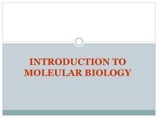INTRODUCTION TO MOLEULAR BIOLOGY
