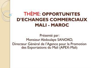 THÈME : OPPORTUNITES D'ECHANGES COMMERCIAUX MALI - MAROC