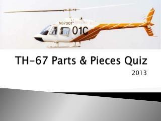 TH-67 Parts & Pieces Quiz