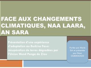 FACE AUX CHANGEMENTS CLIMATIQUES,  Naa laara , an  sara