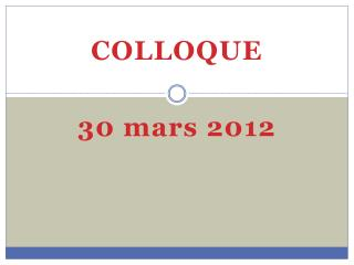 COLLOQUE 30  mars  2012