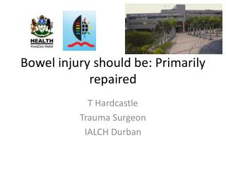 Bowel injury should be: Primarily repaired