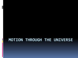 Motion through the universe