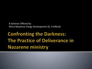 Confronting the Darkness:  The Practice of Deliverance in Nazarene ministry