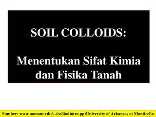 SOIL COLLOIDS:   Menentukan Sifat  Kimia  dan Fisika  Tanah