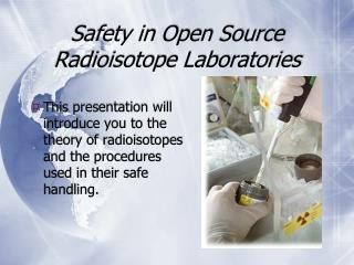 Safety in Open Source Radioisotope Laboratories