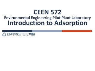 CEEN 572 Environmental Engineering Pilot Plant Laboratory  Introduction to  Adsorption
