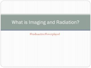 What is Imaging and Radiation?
