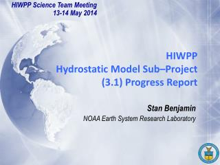 HIWPP Hydrostatic Model Sub–Project (3.1)  Progress  Report