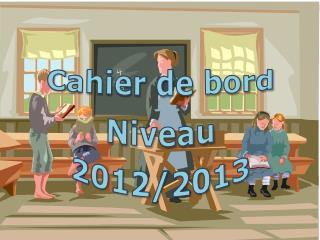 C ahier de bord Niveau 2012/2013