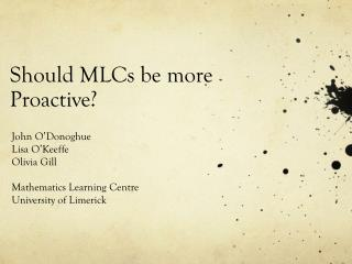Should MLCs be more Proactive?