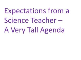 Expectations from a Science Teacher –  A Very Tall Agenda
