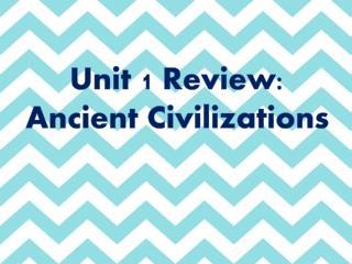 Unit 1 Review: Ancient Civilizations