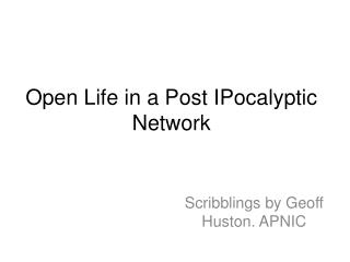 Open Life  in a Post  IPocalyptic  Network