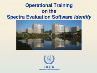 Operational Training  on the  Spectra Evaluation Software  Identify