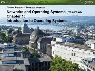 Networks and Operating  Systems  (252-0062-00) ‏  Chapter  1:  Introduction to Operating Systems