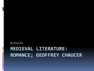 Medieval  Literature: Romance;  Geoffrey Chaucer