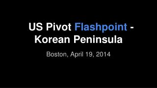 US Pivot  Flashpoint  - Korean Peninsula