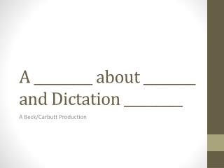 A _________ about ________ and Dictation _________