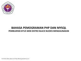 BAHASA PEMOGRAMAN PHP DAN MYSQL PEMBUATAN SITUS WEB DISTRO BLACK NUDIES MENGGUNAKAN