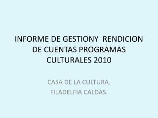 INFORME DE GESTIONY  RENDICION DE CUENTAS  PROGRAMAS  CULTURALES 2010