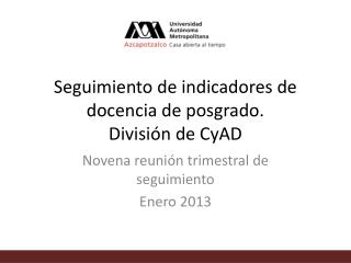 Seguimiento de indicadores de docencia de posgrado.  División de  CyAD