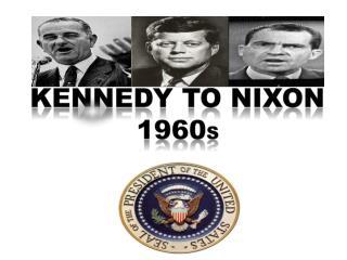 Kennedy to Nixon 1960 s