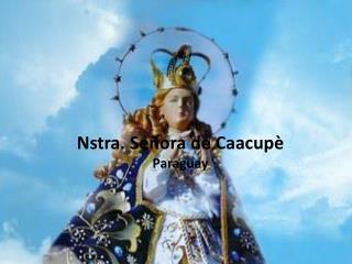 Nstra . Señora de  Caacupè Paraguay