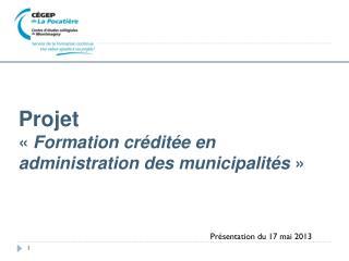 Projet  �� Formation cr�dit�e en administration des municipalit�s ��