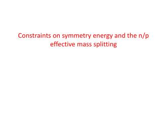 Constraints on symmetry energy and the n/p effective mass splitting