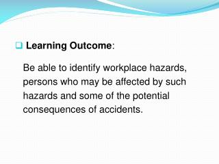 Learning Outcome :     Be able  to identify workplace hazards,